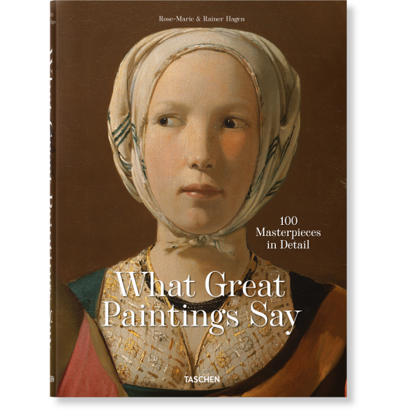 WHAT GREAT PAINTINGS SAY.  100 MASTERPIECES IN DETAIL