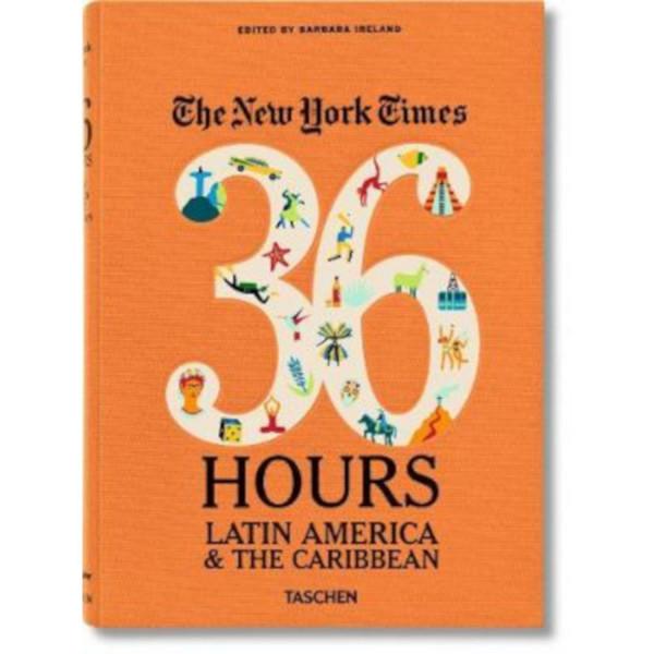 NYT. 36 HOURS. LATIN AMERICA & THE CARIBBEAN